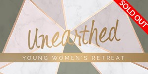 Unearthed - Young Women's Retreat