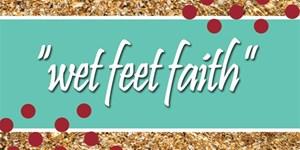 Wet Feet Faith