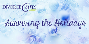 Divorce Care Surviving the Holidays