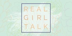 Real Girl Talk Week 1