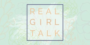 Real Girl Talk Week 2